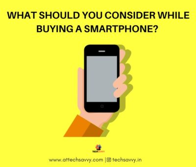 What Should You Consider While Buying A Smartphone? — Display, Internal Configurations and Camera